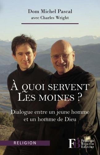 Michel Pascal et Charles Wright - A quoi servent les moines ? - Dialogue entre un jeune homme et un homme de Dieu.