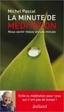 Michel Pascal - La minute de méditation - Nous sentir mieux en une minute.