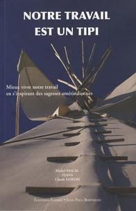 Michel Pascal et  Djana - Notre travail est un tipi - Mieux vivre notre travail en s'inspirant des sagesses amérindiennes.
