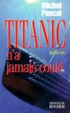 Michel Pascal - Titanic n'a jamais coulé.