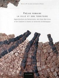 Michel Pasqualini - Fréjus romaine, la ville et son territoire - Agglomérations de Narbonnaise, des Alpes-Maritimes et de Cisalpine à travers la recherche archéologique.