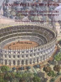 Michel Pasqualini et Robert Thernot - L'amphithéâtre de Fréjus - Archéologie et architecture, relecture d'un monument.