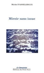 Michel Passelergue - Miroir sans issue.