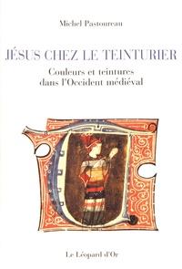 Jésus chez le teinturier - Couleurs et teintures dans lOccident médiéval.pdf