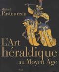 Michel Pastoureau - L'art héraldique au Moyen Age.