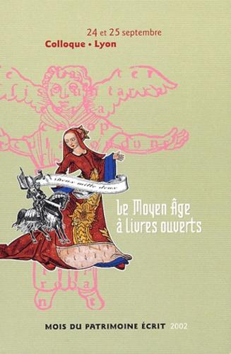 Michel Pastoureau et Danielle Régnier-Bohler - Le Moyen-âge à livres ouverts - Actes du colloque (Lyon, 24 et 25 septembre 2002).