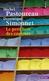 Michel Pastoureau et Dominique Simonnet - Le petit livre des couleurs.