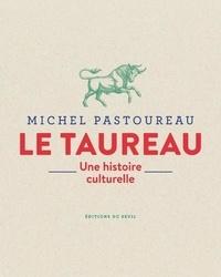 Michel Pastoureau - Le Taureau - Une histoire culturelle.