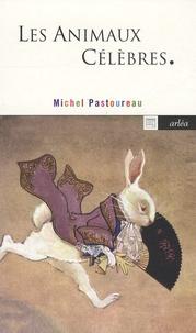 Michel Pastoureau - Les Animaux Célèbres.