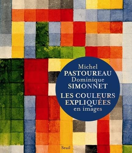 Michel Pastoureau et Dominique Simonnet - Les couleurs expliquées en images.