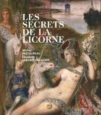Michel Pastoureau et Elisabeth Taburet-Delahaye - Les secrets de la licorne.