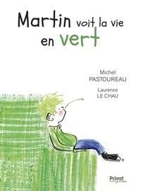 Michel Pastoureau et Laurence Le Chau - Martin voit la vie en vert.