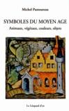 Michel Pastoureau - Symboles du Moyen Age - Animaux, végétaux, couleurs, objets.