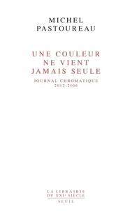 Michel Pastoureau - Une couleur ne vient jamais seule - Journal chromatique, 2012-2016.