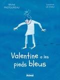 Michel Pastoureau et Laurence Le Chau - Valentine a les pieds bleus.
