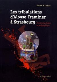 Michel Paul Urban et Pierre-Yves Urban - Les tribulations d'Aloyse Traminer à Strasbourg.