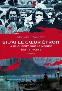 Michel Paulet - Si j'ai le coeur étroit - A quoi sert que le monde soit si vaste.