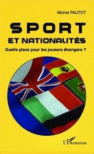 Michel Pautot - Sport et nationalités - Quelle place pour les joueurs étrangers ?.