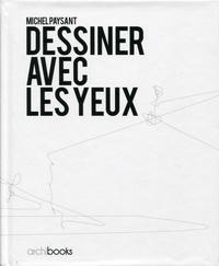 Michel Paysant - Dessiner avec les yeux.