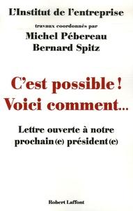 Michel Pébereau et Bernard Spitz - C'est possible ! Voici comment... - Lettre ouverte à notre prochain(e) président(e).