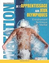Livre de téléchargements gratuits Natation : de l'apprentissage aux Jeux Olympiques  - Technique, entraînement, mental (Litterature Francaise) 9782757602553 FB2 PDF par Michel Pedroletti