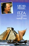 Michel Peissel - Itza ou le Mystère du naufrage maya.