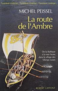 Michel Peissel - La route de l'ambre - De la Baltique à la mer Noire dans le sillage des Vikings russes.