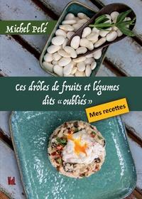 """Michel Pelé - Ces drôles de fruits et légumes dits """"oubliés""""."""