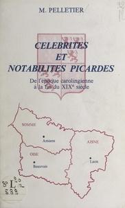 Michel Pelletier - Célébrités et notabilités picardes - De l'époque carolingienne à la fin du XIXe siècle.