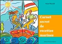 Michel Pelloie - Carnet secret de recettes marines.