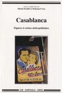 Michel Peraldi et Mohamed Tozy - Casablanca - Figures et scènes métropolitaines.