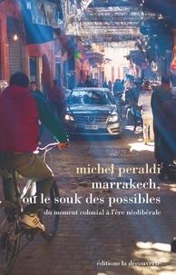 Michel Peraldi - Marrakech, ou le souk des possibles - Du moment colonial à l'ère néolibérale.