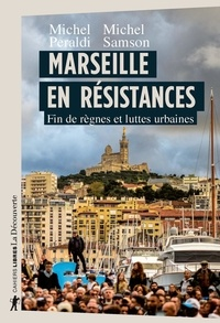 Michel Peraldi et Michel Samson - Marseille en résistances - Fin de règnes et luttes urbaines.