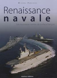 Michel Perchoc - Renaissance navale - Les nouveaux navires de surface français.