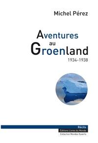 Michel Pérez - Aventures au Groenland (1934-1938).