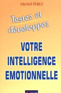 Michel Perez - Testez et développez votre intelligence émotionnelle.