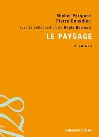 Michel Périgord et Pierre Donadieu - Le paysage - Entre natures et cultures.