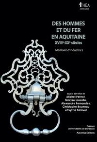 Michel Pernot et Maryse Lassalle - Des hommes et du fer en Aquitaine (XVIIIe-XXe siècles) - Mémoire d'industries.