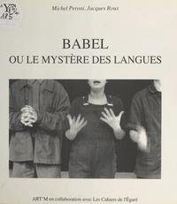 Michel Peroni et Jacques Roux - Babel ou Le mystère des langues.