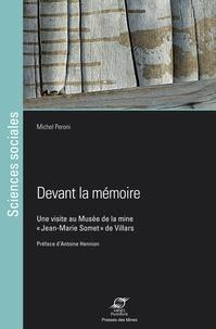 """Michel Peroni - Devant la mémoire - Une visite au Musée de la mine """"Jean-Marie Somet"""" de Villars."""