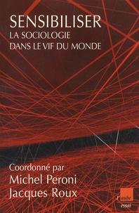 Michel Peroni et Jacques Roux - Sensibiliser - La sociologie dans le vif du monde.