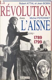 Michel Péronnet et Robert Attal - La Révolution dans l'Aisne : 1789-1799.