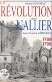 Michel Péronnet et Jean-Charles Varennes - La Révolution dans le département de l'Allier : 1789-1799.