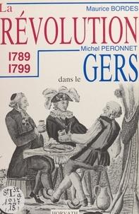 Michel Péronnet et Maurice Bordes - La Révolution dans le département du Gers : 1789-1799.