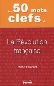 Michel Péronnet - Les 50 mots clefs de la Révolution française.