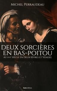 Michel Perraudeau - Deux sorcières en Bas-Poitou - Au XVIIe siècle en Deux-Sèvres et Vendée.