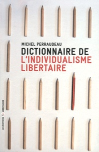 Michel Perraudeau - Dictionnaire de l'individualisme libertaire.