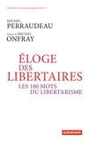 Michel Perraudeau - Eloge des libertaires - Les 100 mots du libertarisme.