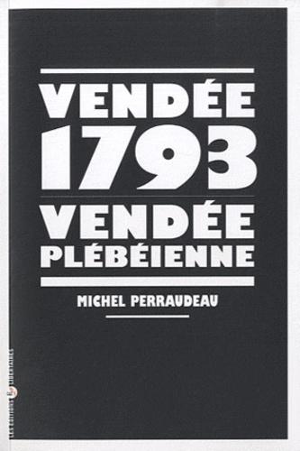 Michel Perraudeau - Vendée 1793, Vendée plébéienne.