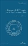 Michel Perret - L'histoire de l'Ethiopie vue du Tigré... Et autres lieux - Essais, notes, réflexions.